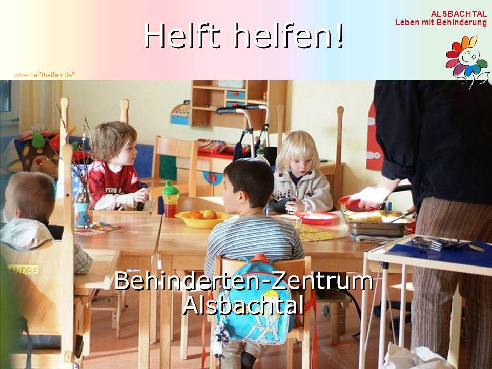 ALSBACHTAL Leben mit Behinderung Spendenkonten Impressum www.helfthelfen.de ® Leitbild Auch mit Steinen, die Dir in den Weg gelegt werden, kannst Du etwas Schönes bauen.