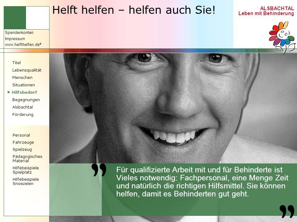 ALSBACHTAL Leben mit Behinderung Spendenkonten Impressum www.helfthelfen.de ® Helft helfen – helfen auch Sie! Für qualifizierte Arbeit mit und für Beh