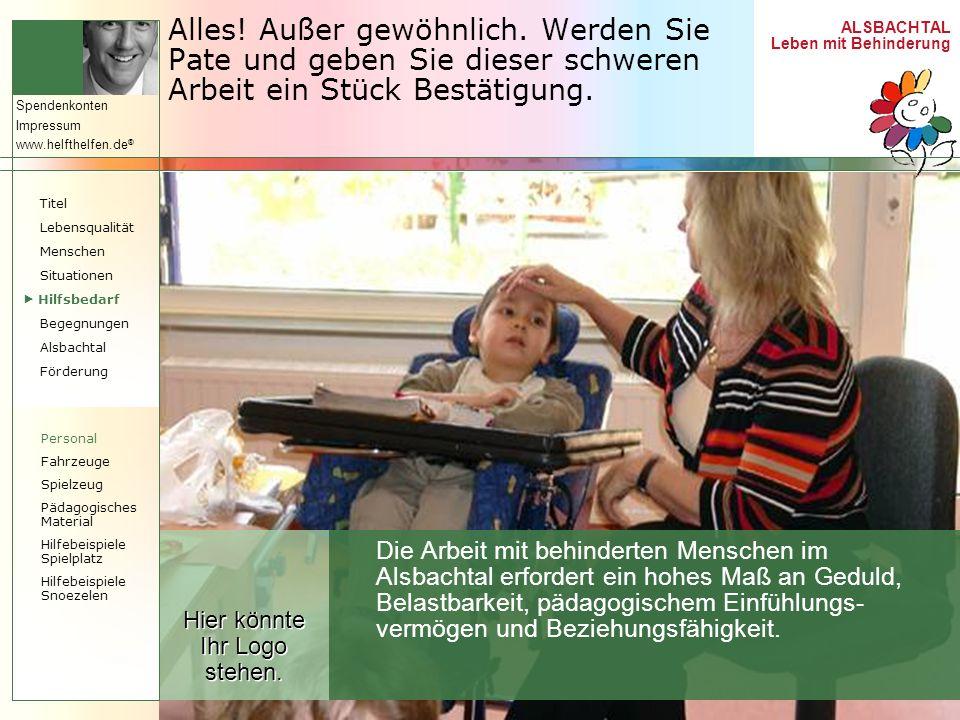 ALSBACHTAL Leben mit Behinderung Spendenkonten Impressum www.helfthelfen.de ® Alles! Außer gewöhnlich. Werden Sie Pate und geben Sie dieser schweren A