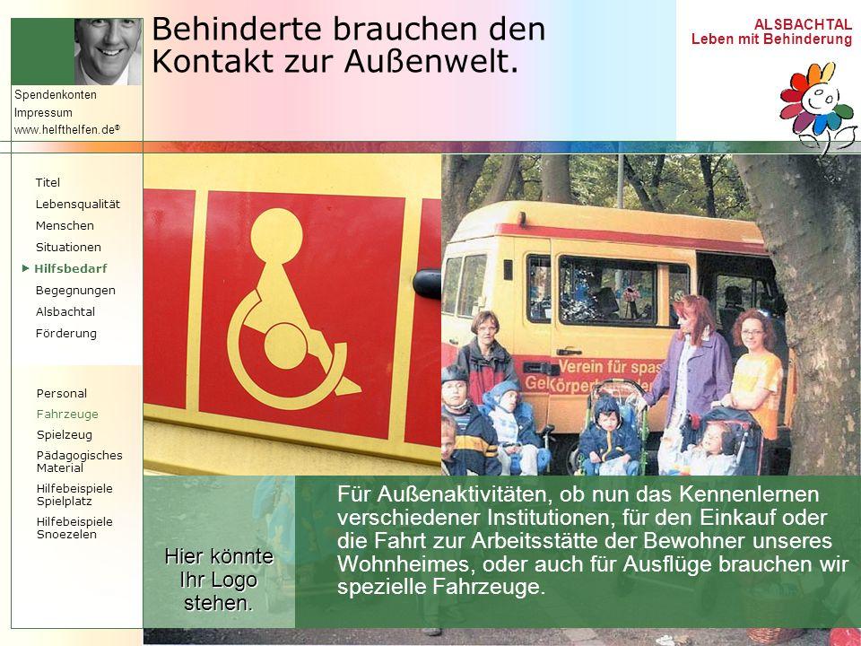 ALSBACHTAL Leben mit Behinderung Spendenkonten Impressum www.helfthelfen.de ® Behinderte brauchen den Kontakt zur Außenwelt. Für Außenaktivitäten, ob
