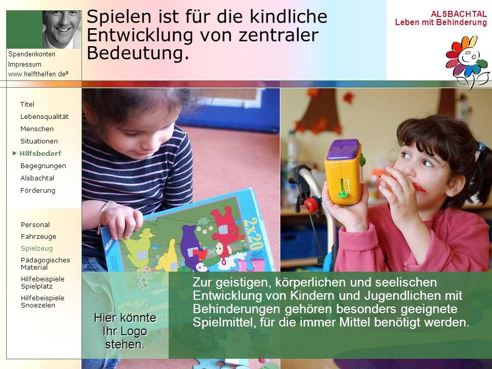 ALSBACHTAL Leben mit Behinderung Spendenkonten Impressum www.helfthelfen.de ® Spielen ist für die kindliche Entwicklung von zentraler Bedeutung. Zur g
