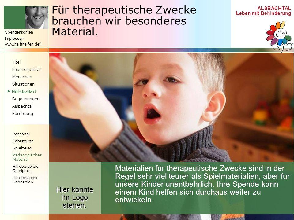 ALSBACHTAL Leben mit Behinderung Spendenkonten Impressum www.helfthelfen.de ® Für therapeutische Zwecke brauchen wir besonderes Material. Materialien