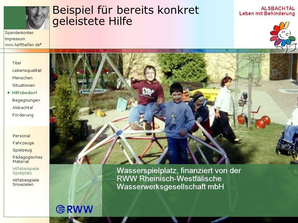 ALSBACHTAL Leben mit Behinderung Spendenkonten Impressum www.helfthelfen.de ® Beispiel für bereits konkret geleistete Hilfe Wasserspielplatz, finanzie