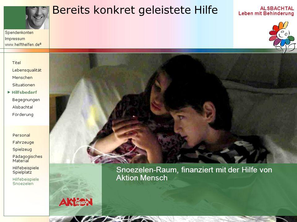 ALSBACHTAL Leben mit Behinderung Spendenkonten Impressum www.helfthelfen.de ® Bereits konkret geleistete Hilfe Snoezelen-Raum, finanziert mit der Hilf