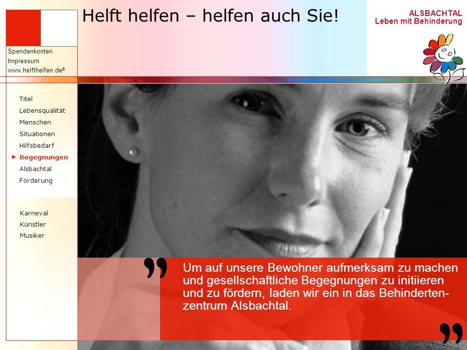 ALSBACHTAL Leben mit Behinderung Spendenkonten Impressum www.helfthelfen.de ® Helft helfen – helfen auch Sie! Um auf unsere Bewohner aufmerksam zu mac