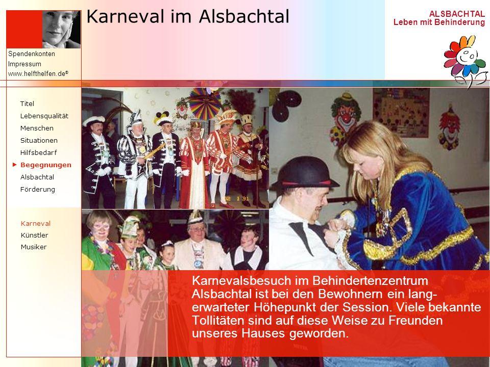ALSBACHTAL Leben mit Behinderung Spendenkonten Impressum www.helfthelfen.de ® Karneval im Alsbachtal Karnevalsbesuch im Behindertenzentrum Alsbachtal
