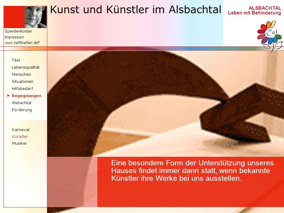 ALSBACHTAL Leben mit Behinderung Spendenkonten Impressum www.helfthelfen.de ® Kunst und Künstler im Alsbachtal Eine besondere Form der Unterstützung u