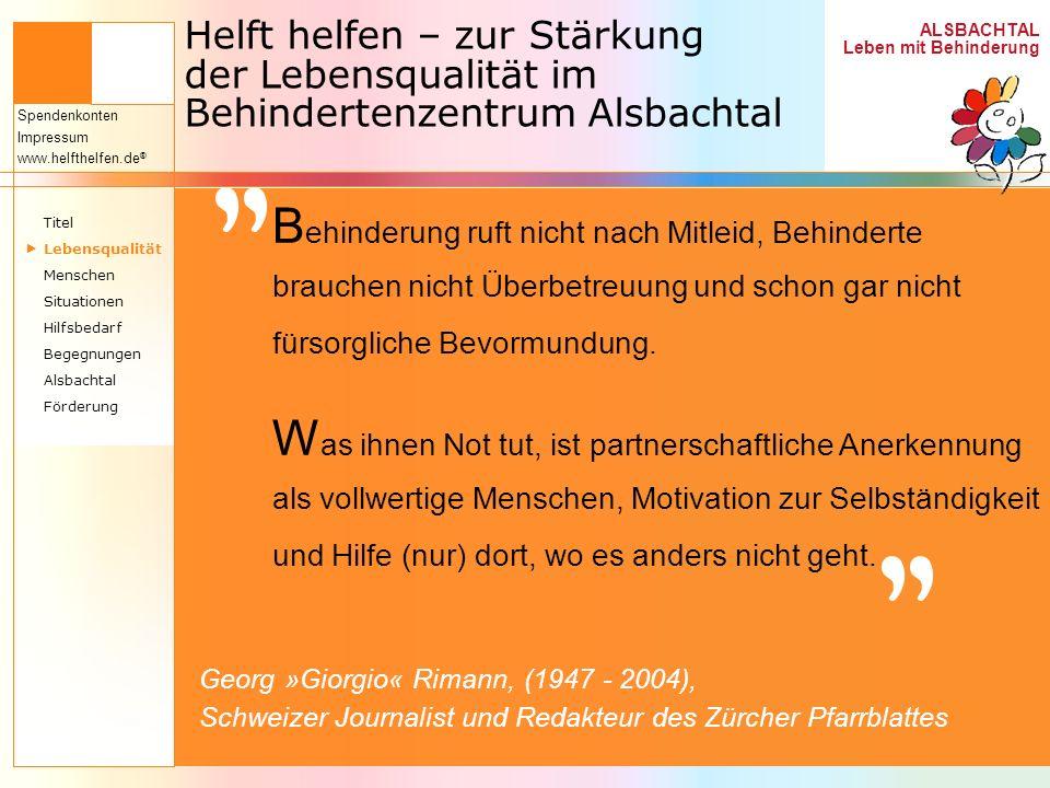 ALSBACHTAL Leben mit Behinderung Spendenkonten Impressum www.helfthelfen.de ® Helft helfen – zur Stärkung der Lebensqualität im Behindertenzentrum Als