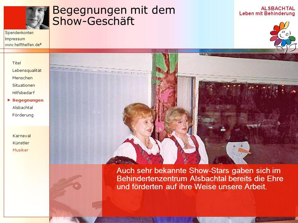 ALSBACHTAL Leben mit Behinderung Spendenkonten Impressum www.helfthelfen.de ® Begegnungen mit dem Show-Geschäft Auch sehr bekannte Show-Stars gaben si