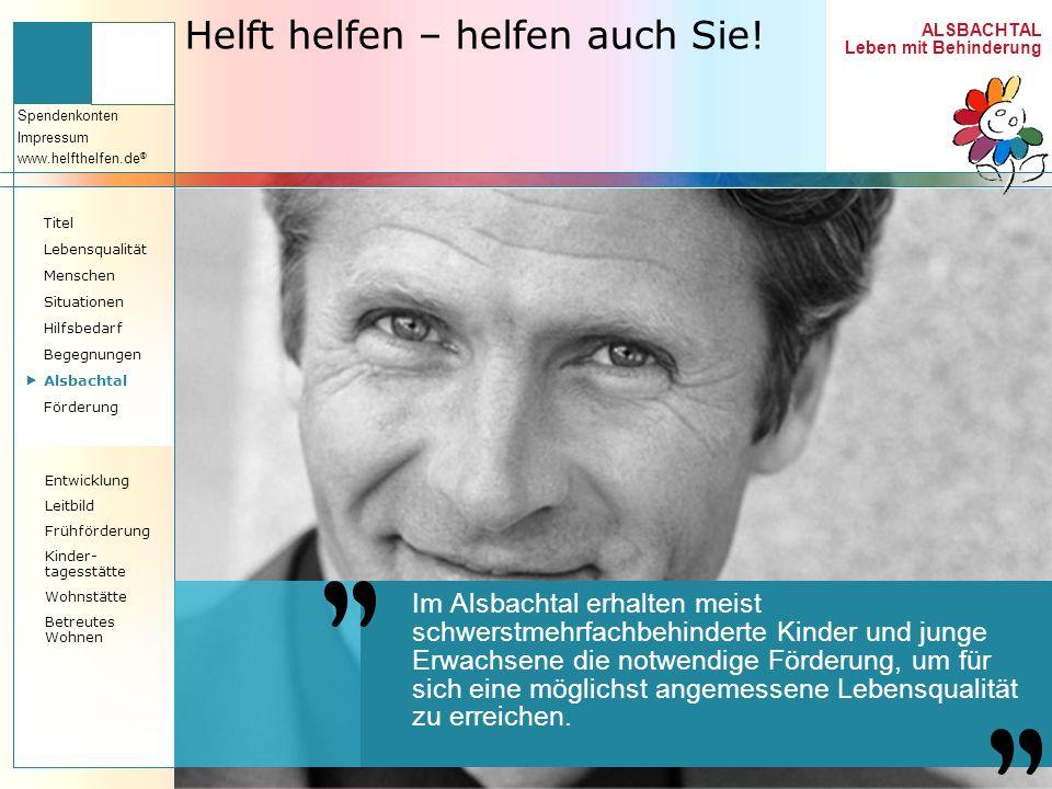 ALSBACHTAL Leben mit Behinderung Spendenkonten Impressum www.helfthelfen.de ® Helft helfen – helfen auch Sie! Im Alsbachtal erhalten meist schwerstmeh