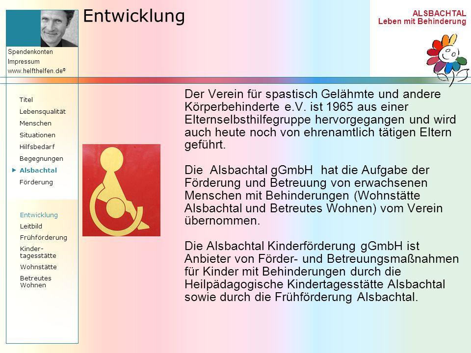ALSBACHTAL Leben mit Behinderung Spendenkonten Impressum www.helfthelfen.de ® Entwicklung Der Verein für spastisch Gelähmte und andere Körperbehindert