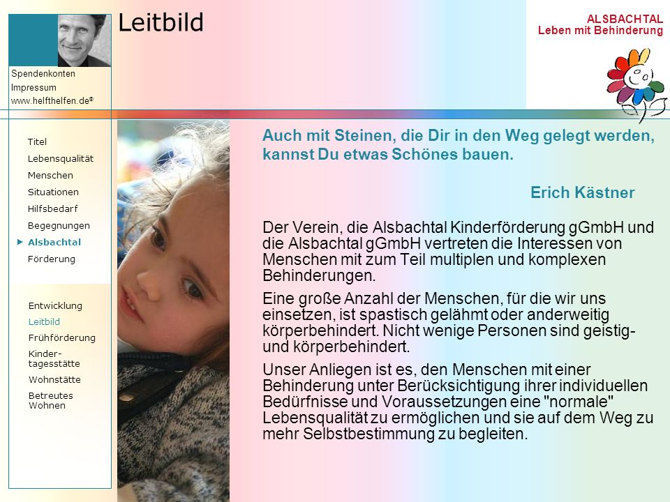 ALSBACHTAL Leben mit Behinderung Spendenkonten Impressum www.helfthelfen.de ® Leitbild Auch mit Steinen, die Dir in den Weg gelegt werden, kannst Du e