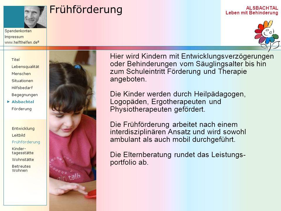 ALSBACHTAL Leben mit Behinderung Spendenkonten Impressum www.helfthelfen.de ® Frühförderung Hier wird Kindern mit Entwicklungsverzögerungen oder Behin