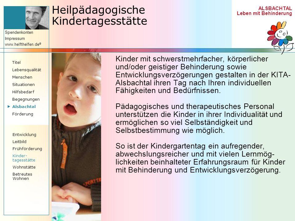 ALSBACHTAL Leben mit Behinderung Spendenkonten Impressum www.helfthelfen.de ® Heilpädagogische Kindertagesstätte Kinder mit schwerstmehrfacher, körper