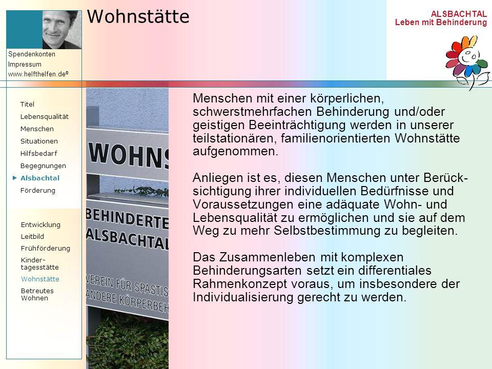 ALSBACHTAL Leben mit Behinderung Spendenkonten Impressum www.helfthelfen.de ® Wohnstätte Menschen mit einer körperlichen, schwerstmehrfachen Behinderu