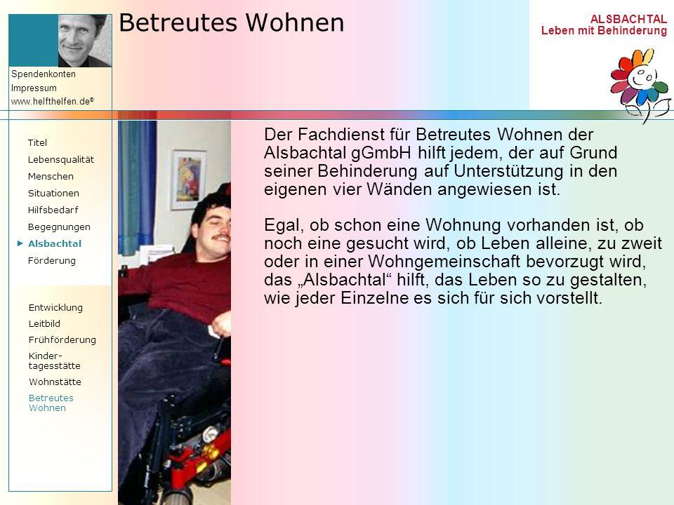 ALSBACHTAL Leben mit Behinderung Spendenkonten Impressum www.helfthelfen.de ® Betreutes Wohnen Der Fachdienst für Betreutes Wohnen der Alsbachtal gGmb