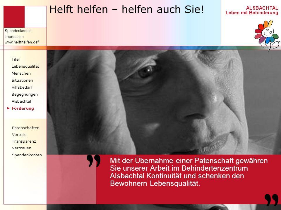 ALSBACHTAL Leben mit Behinderung Spendenkonten Impressum www.helfthelfen.de ® Helft helfen – helfen auch Sie! Mit der Übernahme einer Patenschaft gewä