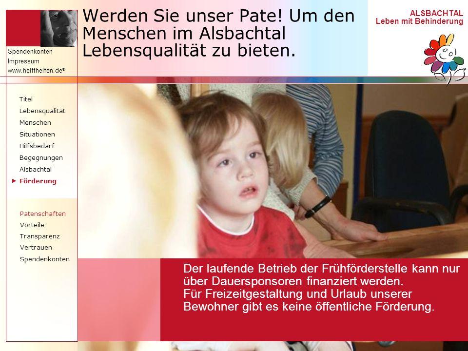 ALSBACHTAL Leben mit Behinderung Spendenkonten Impressum www.helfthelfen.de ® Werden Sie unser Pate! Um den Menschen im Alsbachtal Lebensqualität zu b