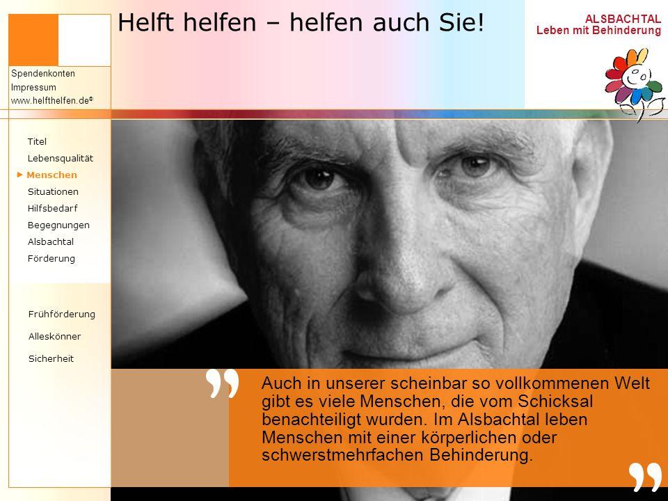 ALSBACHTAL Leben mit Behinderung Spendenkonten Impressum www.helfthelfen.de ® Helft helfen – helfen auch Sie! Auch in unserer scheinbar so vollkommene