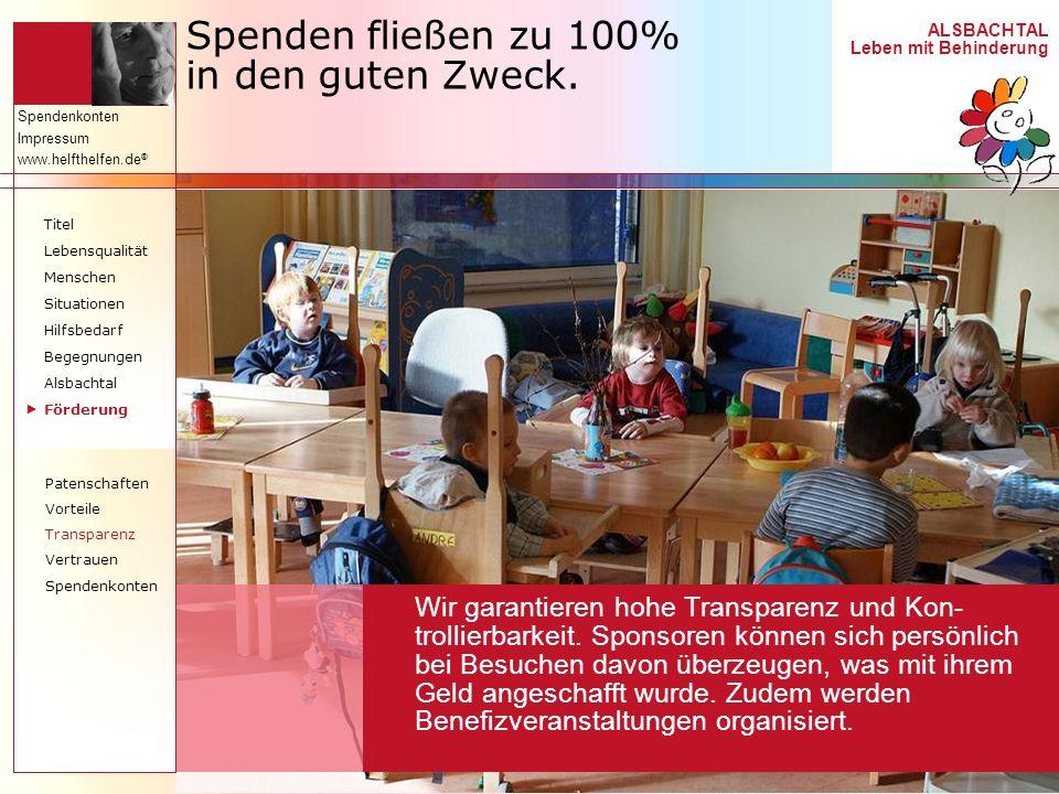 ALSBACHTAL Leben mit Behinderung Spendenkonten Impressum www.helfthelfen.de ® Spenden fließen zu 100% in den guten Zweck. Wir garantieren hohe Transpa