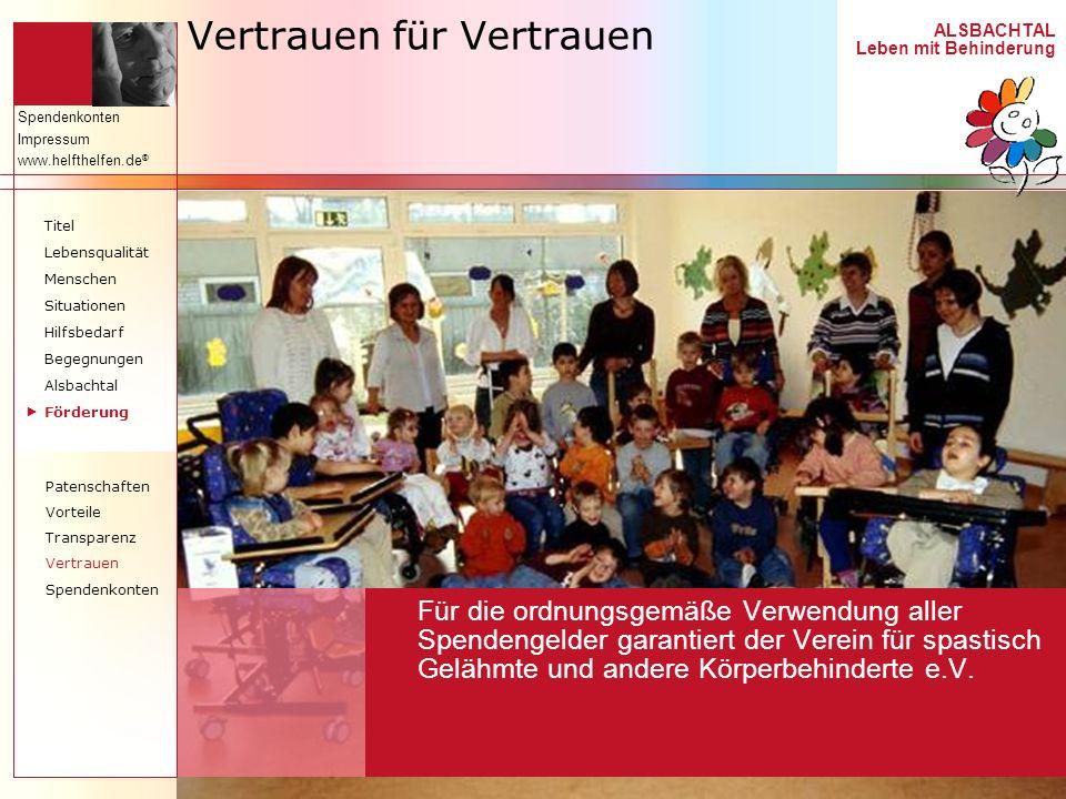 ALSBACHTAL Leben mit Behinderung Spendenkonten Impressum www.helfthelfen.de ® Vertrauen für Vertrauen Für die ordnungsgemäße Verwendung aller Spendeng