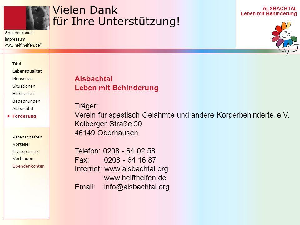 ALSBACHTAL Leben mit Behinderung Spendenkonten Impressum www.helfthelfen.de ® Vielen Dank für Ihre Unterstützung! Titel Lebensqualität Menschen Situat