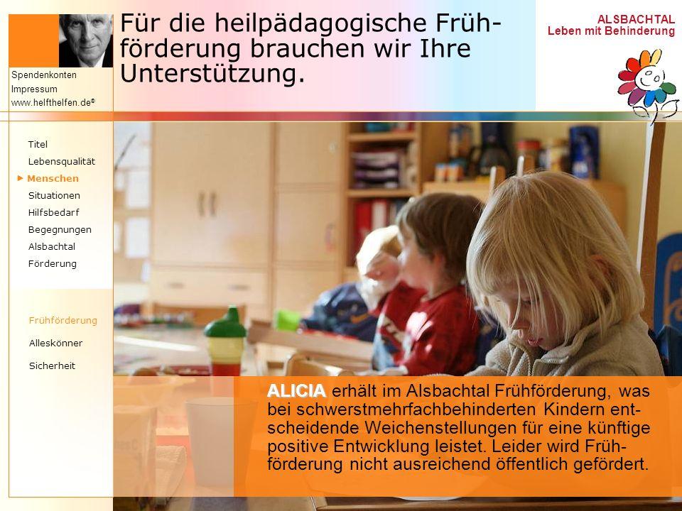 ALSBACHTAL Leben mit Behinderung Spendenkonten Impressum www.helfthelfen.de ® Für die heilpädagogische Früh- förderung brauchen wir Ihre Unterstützung