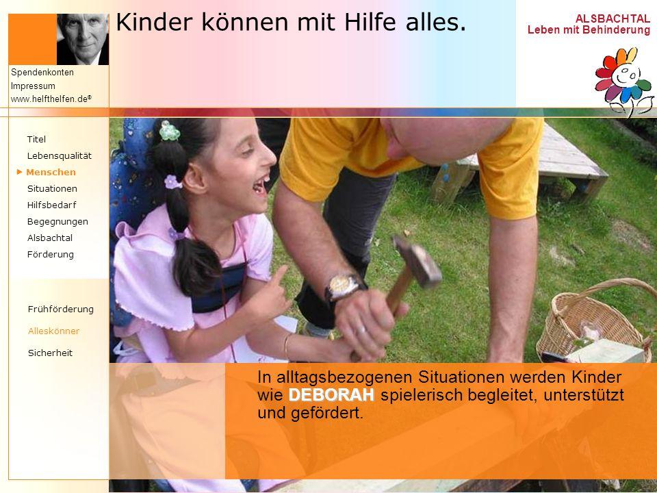 ALSBACHTAL Leben mit Behinderung Spendenkonten Impressum www.helfthelfen.de ® Kinder können mit Hilfe alles. DEBORAH In alltagsbezogenen Situationen w