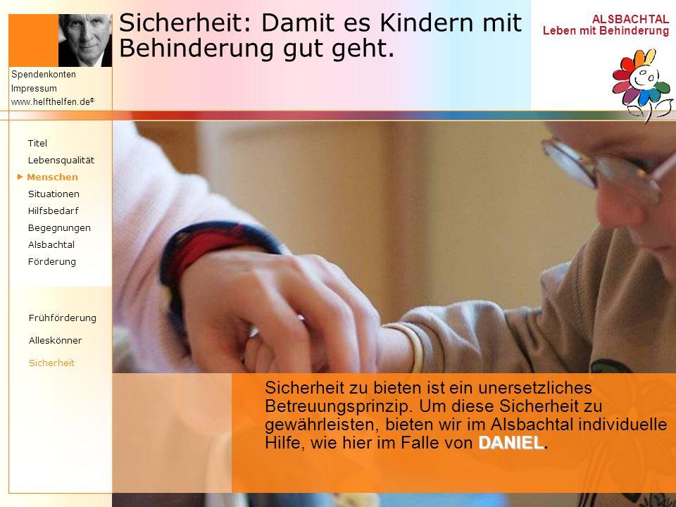 ALSBACHTAL Leben mit Behinderung Spendenkonten Impressum www.helfthelfen.de ® Sicherheit: Damit es Kindern mit Behinderung gut geht. DANIEL Sicherheit