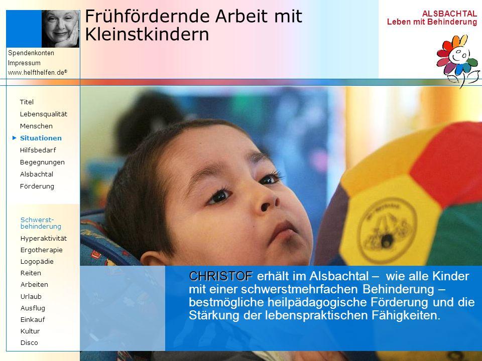 ALSBACHTAL Leben mit Behinderung Spendenkonten Impressum www.helfthelfen.de ® Frühfördernde Arbeit mit Kleinstkindern CHRISTOF CHRISTOF erhält im Alsb