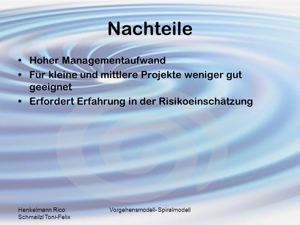 Henkelmann Rico Schmailzl Toni-Felix Vorgehensmodell- Spiralmodell Nachteile Hoher Managementaufwand Für kleine und mittlere Projekte weniger gut geei