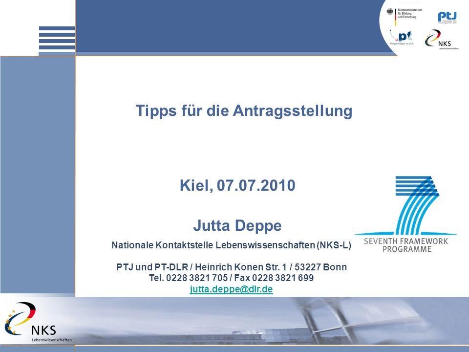 Tipps für die Antragsstellung Kiel, 07.07.2010 Jutta Deppe Nationale Kontaktstelle Lebenswissenschaften (NKS-L) PTJ und PT-DLR / Heinrich Konen Str. 1