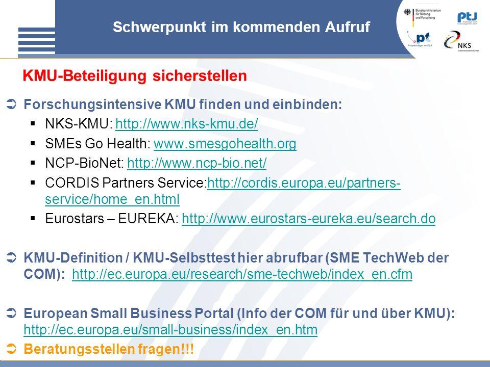 Schwerpunkt im kommenden Aufruf Forschungsintensive KMU finden und einbinden: NKS-KMU: http://www.nks-kmu.de/http://www.nks-kmu.de/ SMEs Go Health: ww