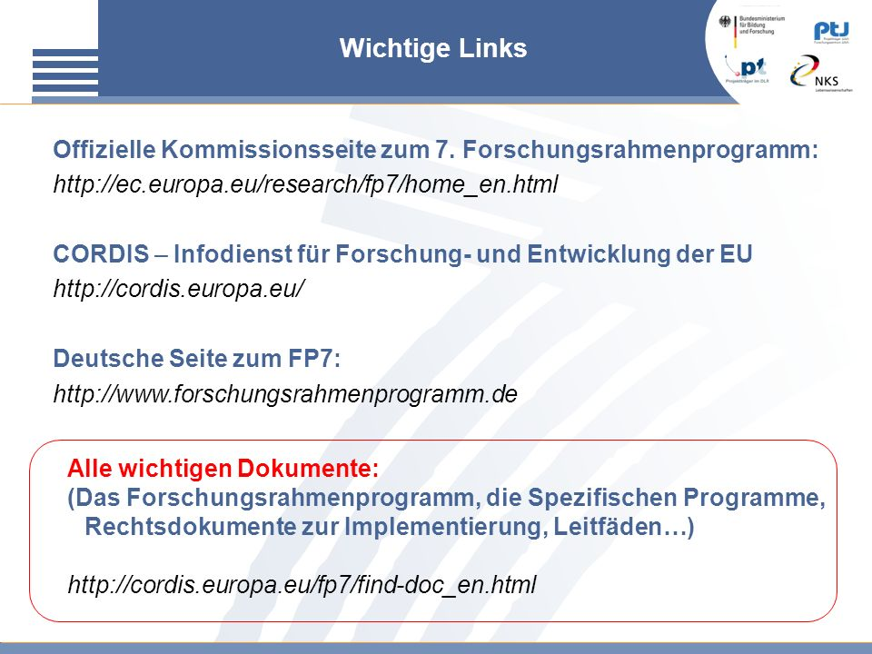 Wichtige Links Offizielle Kommissionsseite zum 7. Forschungsrahmenprogramm: http://ec.europa.eu/research/fp7/home_en.html CORDIS – Infodienst für Fors