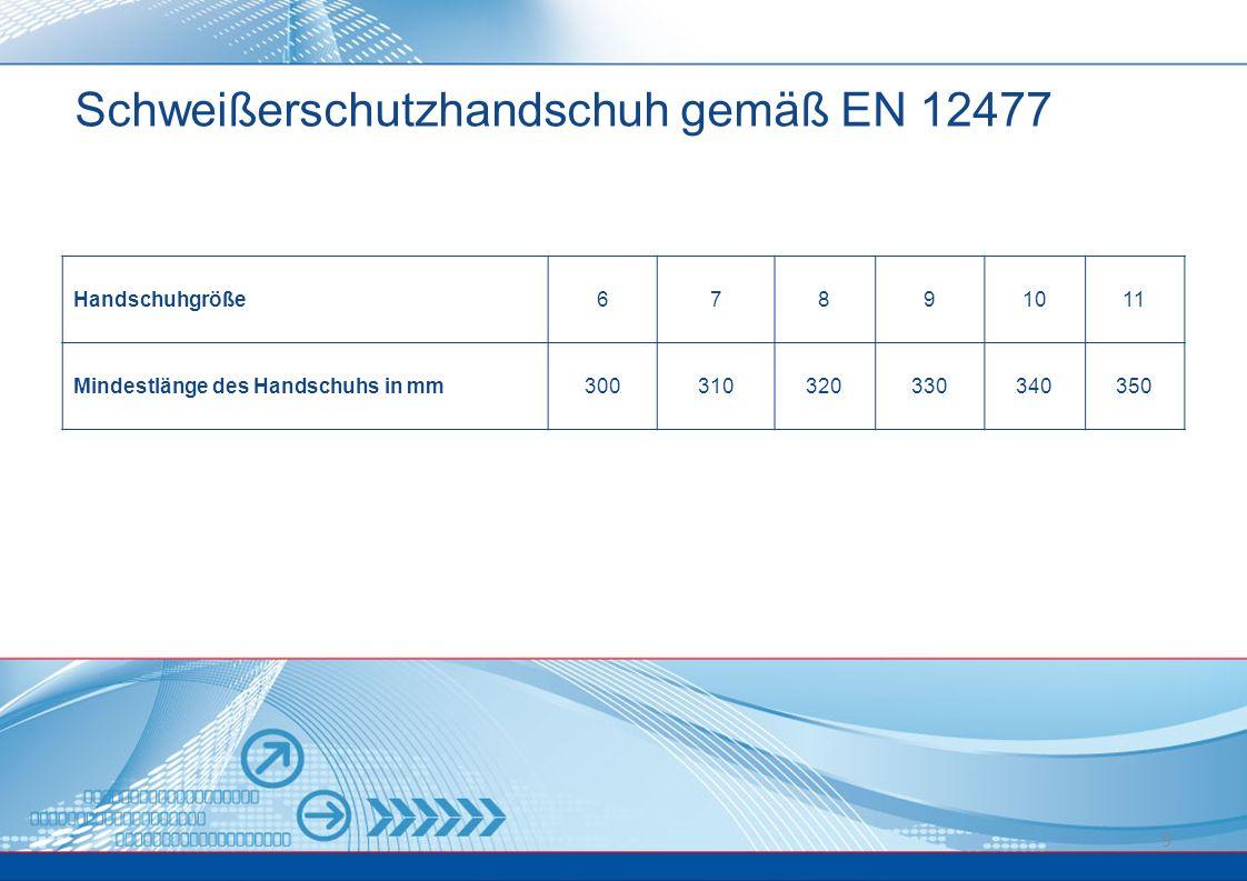 9 Schweißerschutzhandschuh gemäß EN 12477 Handschuhgröße67891011 Mindestlänge des Handschuhs in mm300310320330340350