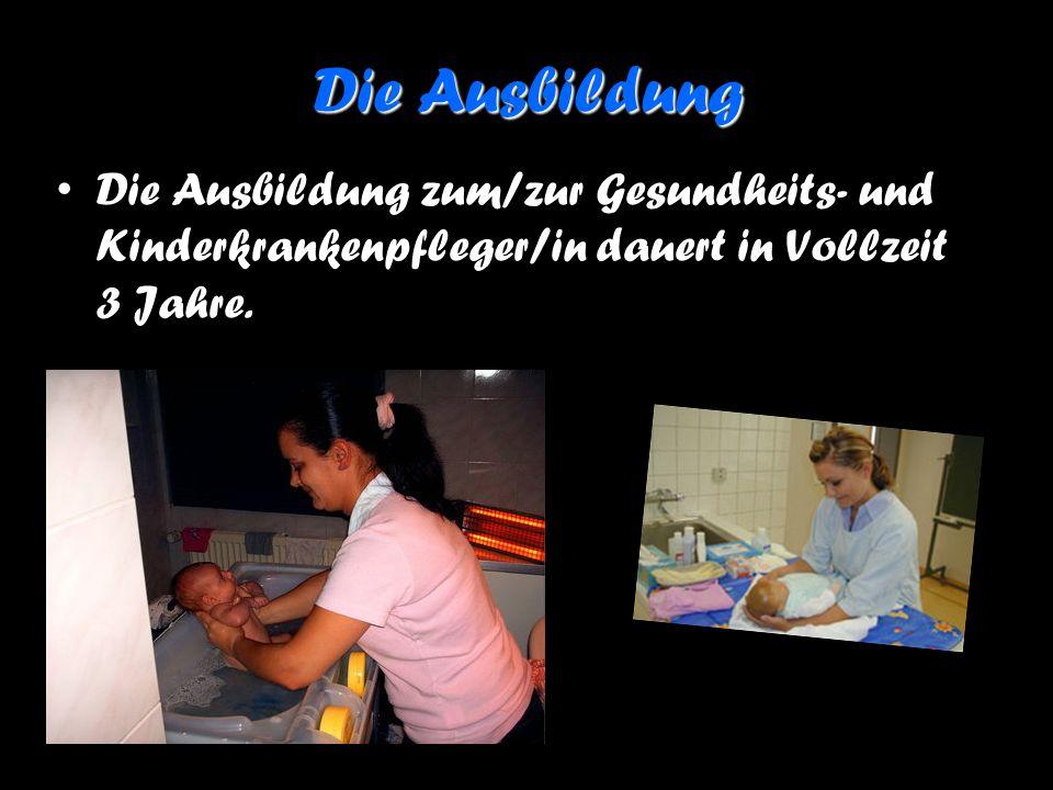 Die Ausbildung Die Ausbildung zum/zur Gesundheits- und Kinderkrankenpfleger/in dauert in Vollzeit 3 Jahre.