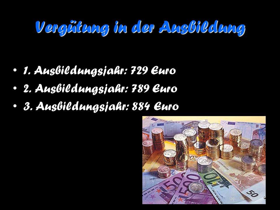 Vergütung in der Ausbildung 1. Ausbildungsjahr: 729 Euro 2. Ausbildungsjahr: 789 Euro 3. Ausbildungsjahr: 884 Euro