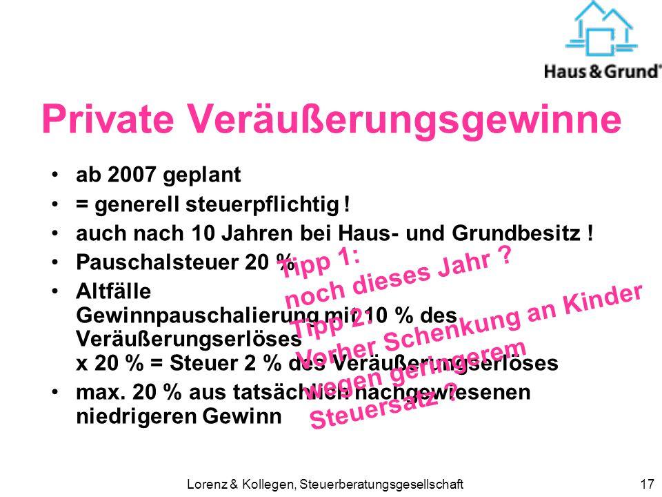 Lorenz & Kollegen, Steuerberatungsgesellschaft17 Private Veräußerungsgewinne ab 2007 geplant = generell steuerpflichtig .