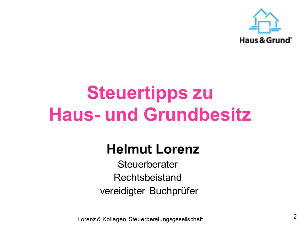 Lorenz & Kollegen, Steuerberatungsgesellschaft 2 Helmut Lorenz Steuerberater Rechtsbeistand vereidigter Buchprüfer Steuertipps zu Haus- und Grundbesitz