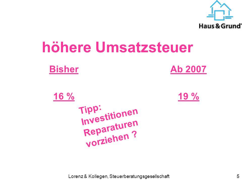 Lorenz & Kollegen, Steuerberatungsgesellschaft5 höhere Umsatzsteuer Bisher 16 % Ab 2007 19 % Tipp: Investitionen Reparaturen vorziehen