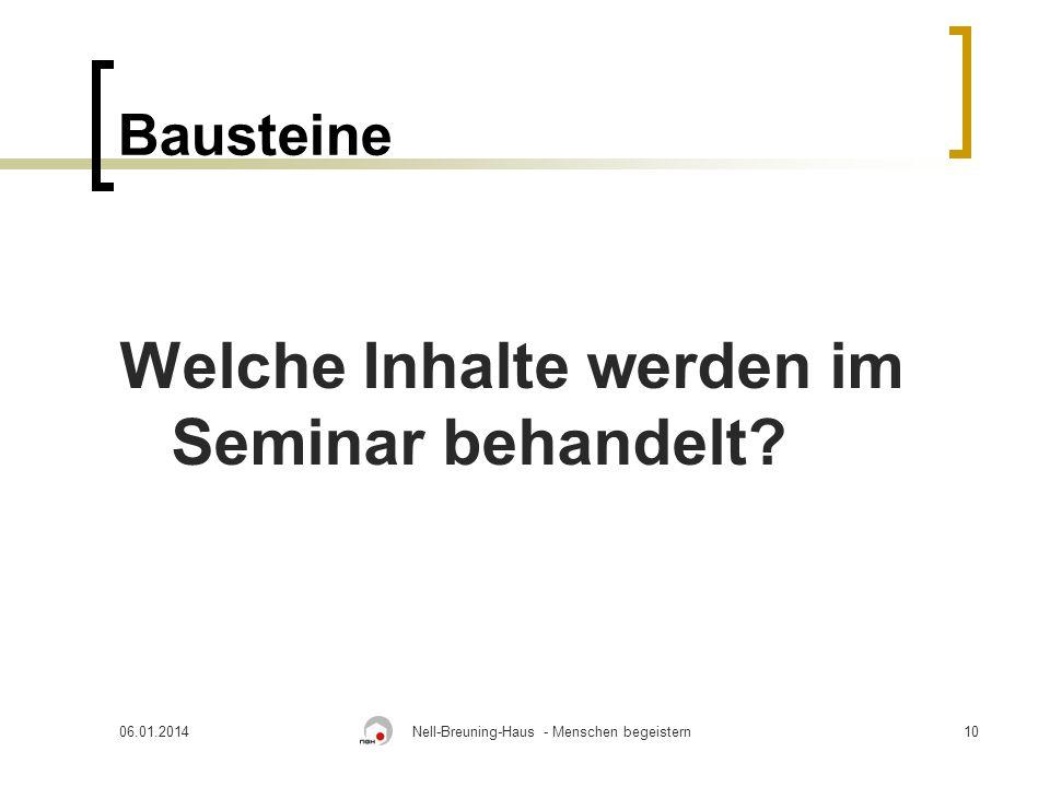 06.01.2014Nell-Breuning-Haus - Menschen begeistern10 Bausteine Welche Inhalte werden im Seminar behandelt?