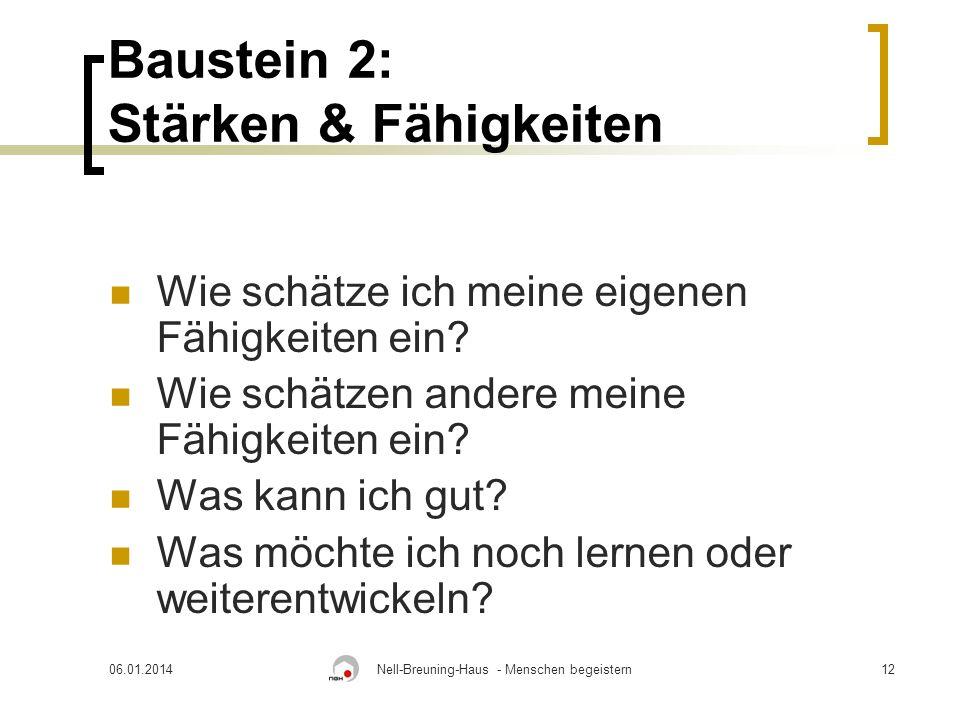 06.01.2014Nell-Breuning-Haus - Menschen begeistern12 Baustein 2: Stärken & Fähigkeiten Wie schätze ich meine eigenen Fähigkeiten ein.
