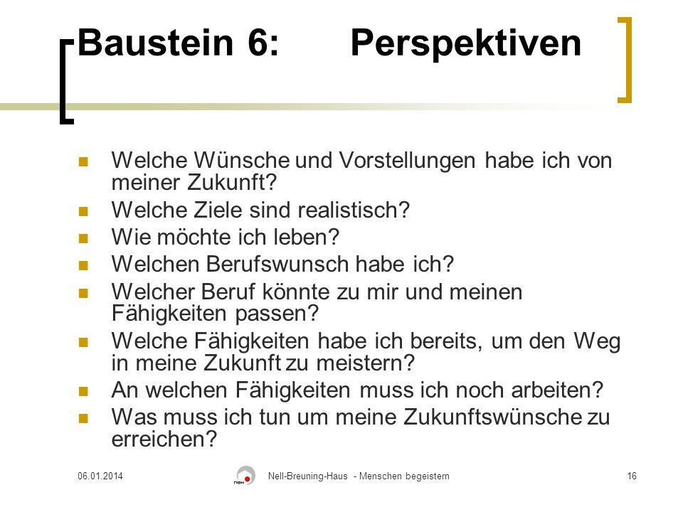06.01.2014Nell-Breuning-Haus - Menschen begeistern16 Baustein 6:Perspektiven Welche Wünsche und Vorstellungen habe ich von meiner Zukunft.
