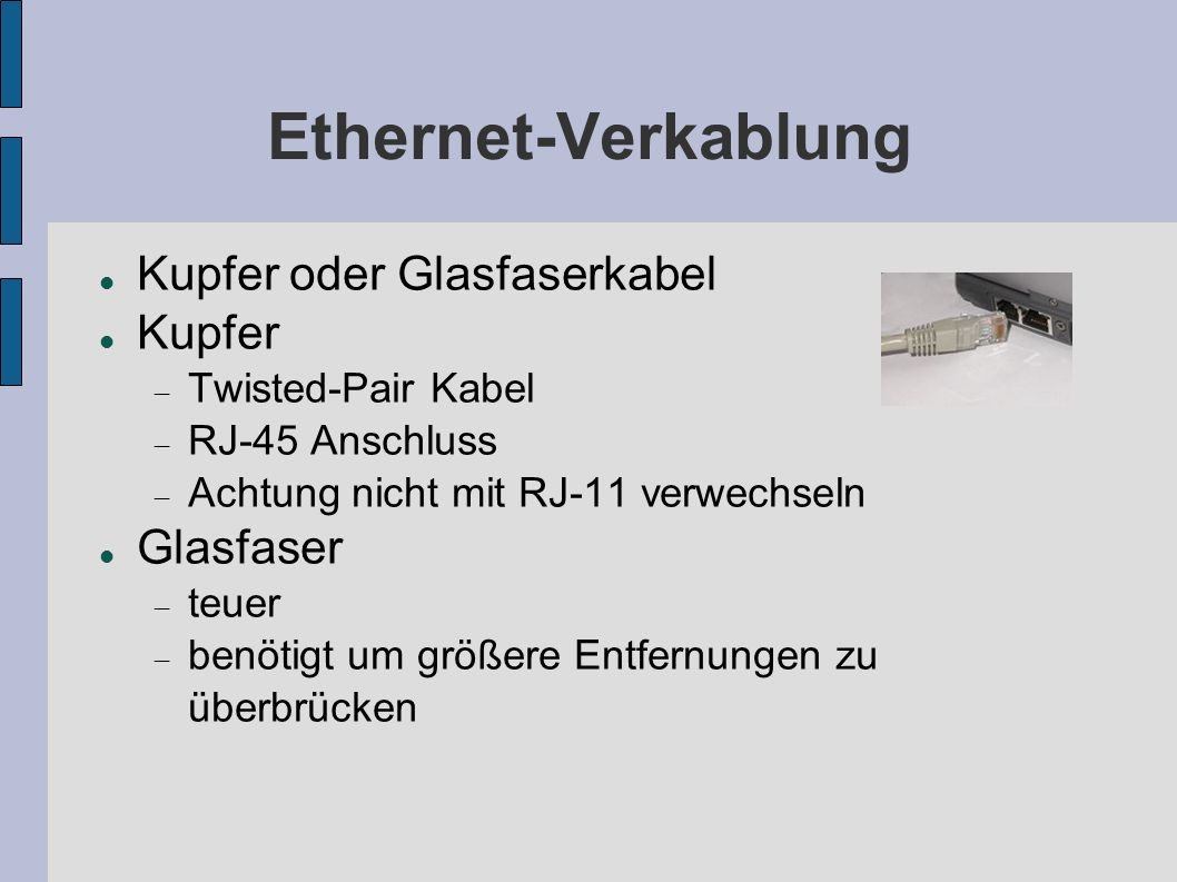 Ethernet-Verkablung Kupfer oder Glasfaserkabel Kupfer Twisted-Pair Kabel RJ-45 Anschluss Achtung nicht mit RJ-11 verwechseln Glasfaser teuer benötigt