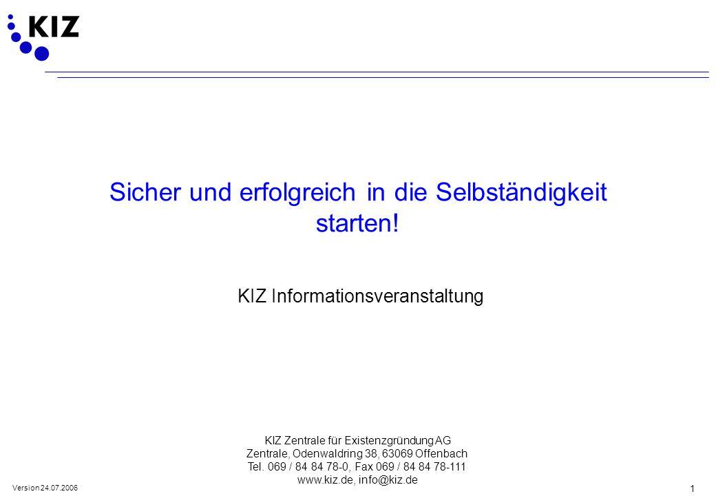 1 KIZ Zentrale für Existenzgründung AG Zentrale, Odenwaldring 38, 63069 Offenbach Tel. 069 / 84 84 78-0, Fax 069 / 84 84 78-111 www.kiz.de, info@kiz.d