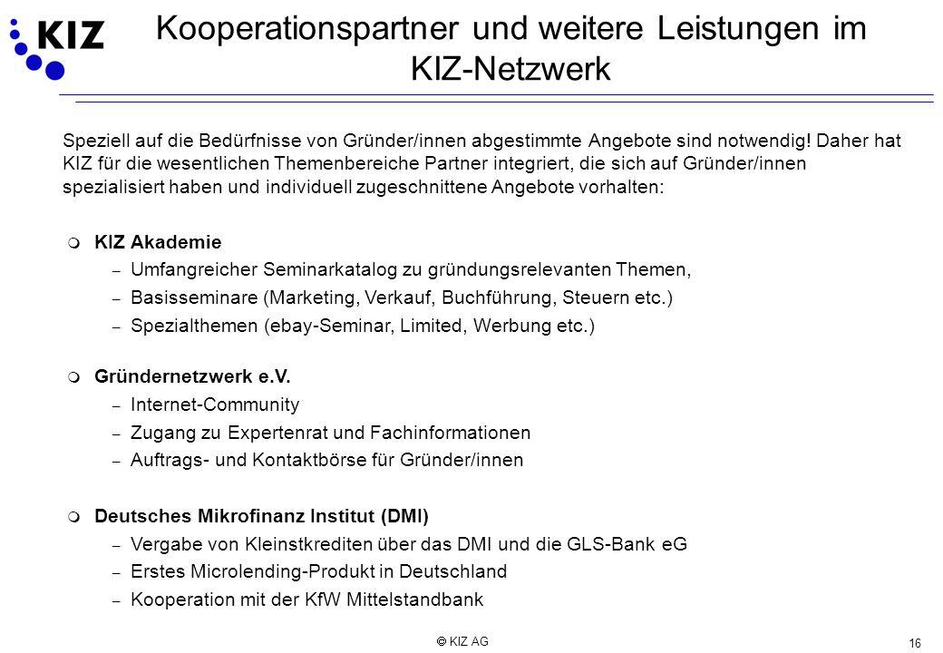 16 KIZ AG Kooperationspartner und weitere Leistungen im KIZ-Netzwerk Speziell auf die Bedürfnisse von Gründer/innen abgestimmte Angebote sind notwendi