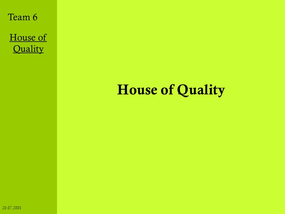 Team 6 House of Quality 20.07.2001 Grundlagen Audit Selbstbewertung Benchmarking House of Quality Institutionen Was ist HoQ .