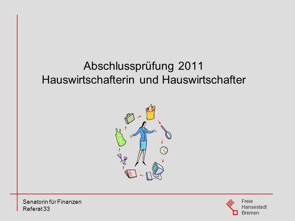 Freie Hansestadt Bremen Senatorin für Finanzen Referat 33 Abschlussprüfung 2011 Hauswirtschafterin und Hauswirtschafter