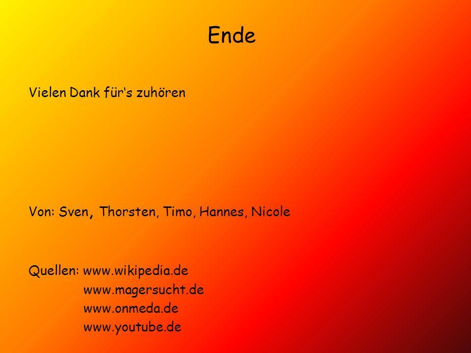 Ende Vielen Dank fürs zuhören Von: Sven, Thorsten, Timo, Hannes, Nicole,Ns Quellen: www.wikipedia.de www.magersucht.de www.onmeda.de www.youtube.de