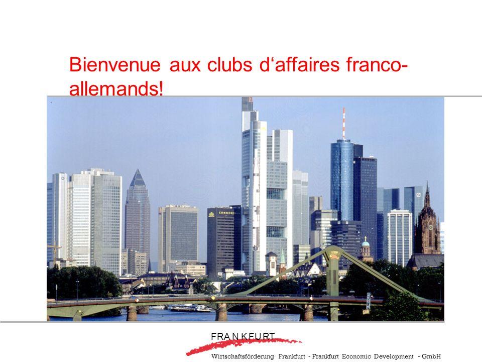 Wirtschaftsförderung Frankfurt - Frankfurt Economic Development - GmbH F RA N KFURT Bienvenue aux clubs daffaires franco- allemands!